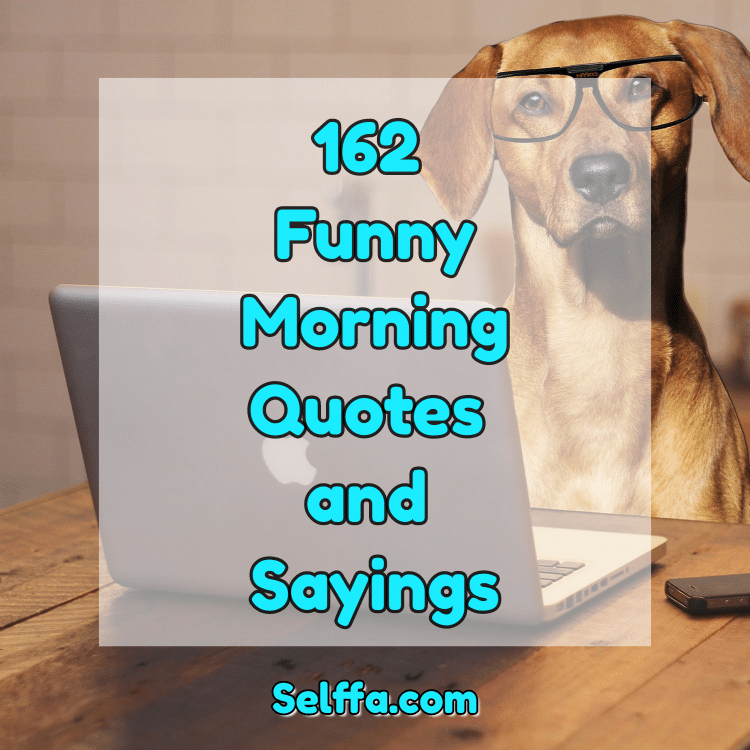 162 Funny Morning Quotes and Sayings - SELFFA