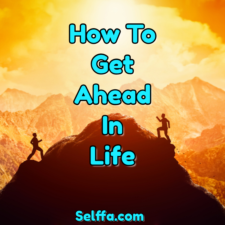 How to Get Ahead in Life