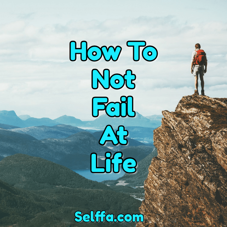 How to Not Fail at Life