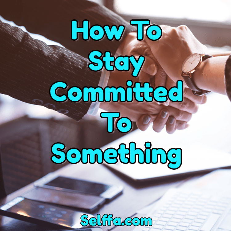 How to Stay Committed to Something