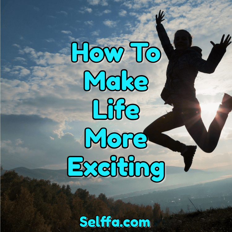 How to Make Life More Exciting