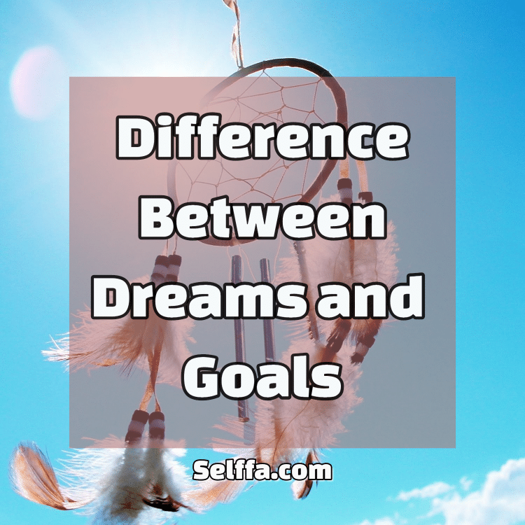 Difference Between Dreams and Goals