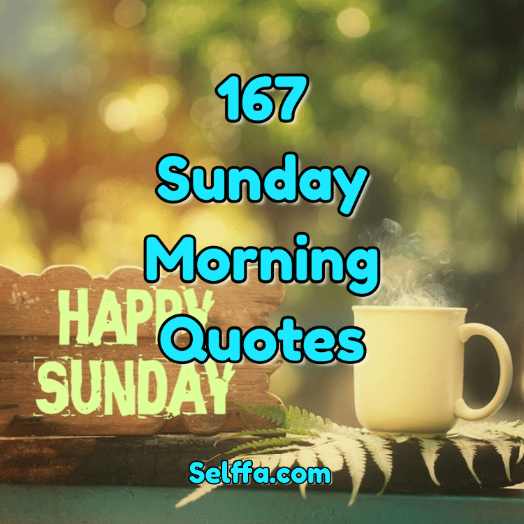 167 Sunday Morning Quotes And Sayings Selffa