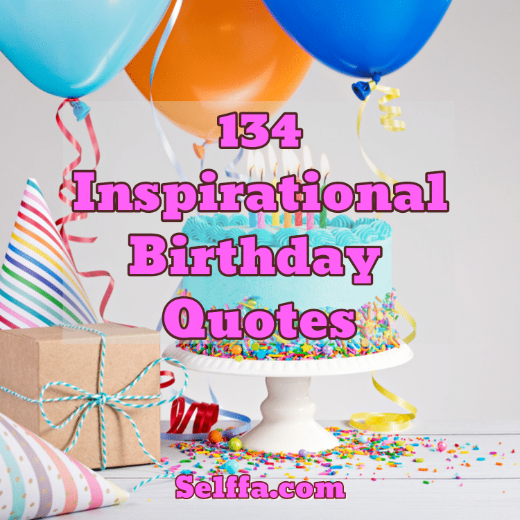 134 Inspirational Birthday Quotes And Sayings Selffa