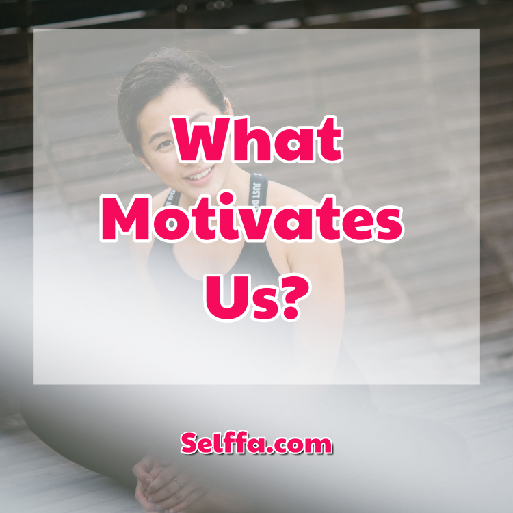 What Motivates Us