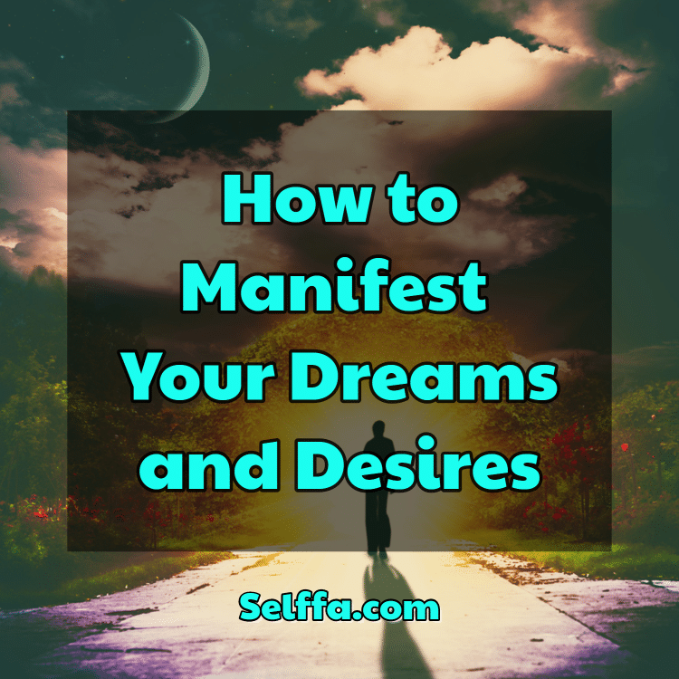 How to Manifest Your Dreams and Desires