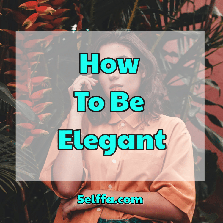 How To Be Elegant