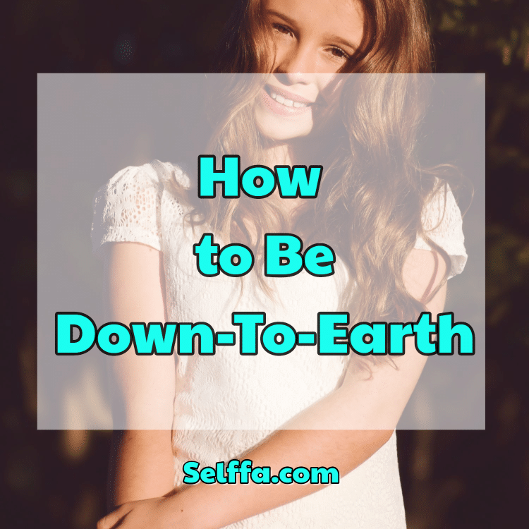 How to Be Down-To-Earth