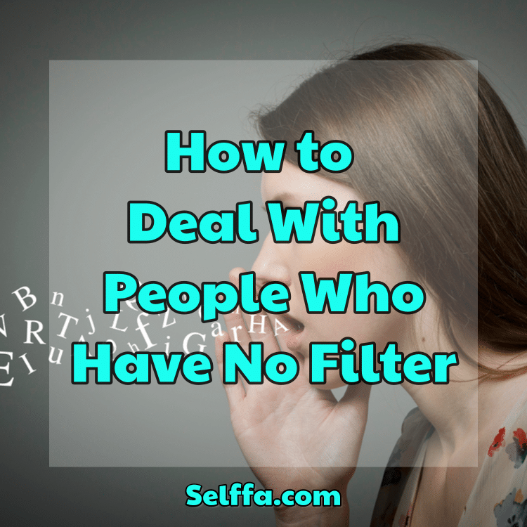 How to Deal With People Who Have No Filter