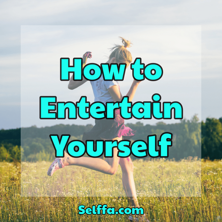 How to Entertain Yourself