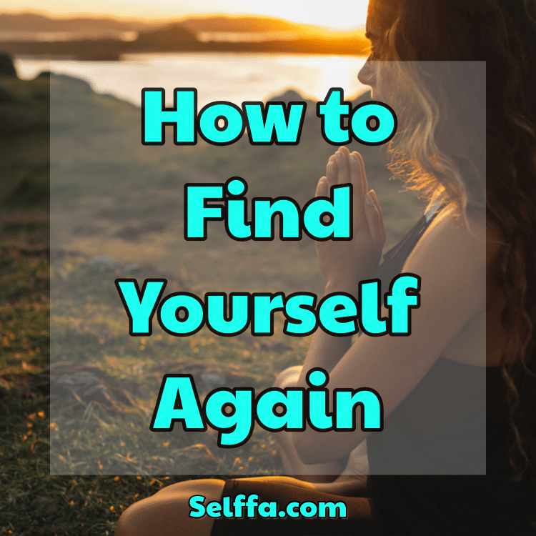 How to Find Yourself Again
